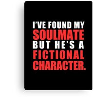 My Soulmate is a Fictional Character (in white lettering) Canvas Print