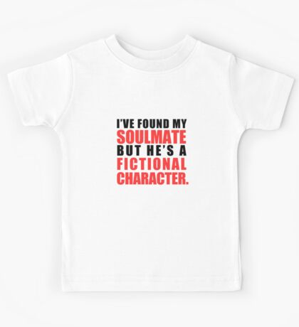 My Soulmate is a Fictional Character Kids Tee