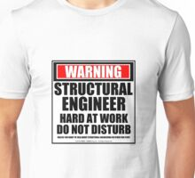 Warning Structural Engineer Hard At Work Do Not Disturb Unisex T-Shirt