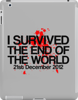 I Survived The End of The World - 21st December 2012 by stevebluey