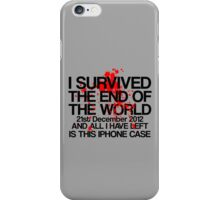 I Survived The End of The World, and All I Have Left... iPhone Case/Skin