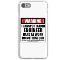 Warning Transportation Engineer Hard At Work Do Not Disturb iPhone Case/Skin