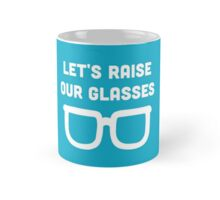 Let's raise our glasses Mug