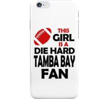 THIS GIRL IS A DIE HARD TAMBA BAY FAN iPhone Case/Skin