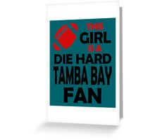 THIS GIRL IS A DIE HARD TAMBA BAY FAN Greeting Card