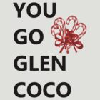 YOU GO GLEN COCO by avatarem