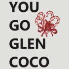 YOU GO GLEN COCO by avatarem