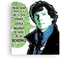 Sherlock - It Must Be So Boring Canvas Print