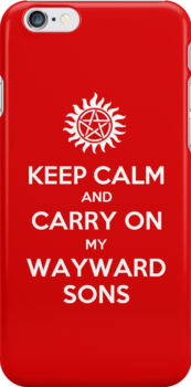 Supernatural - Keep Calm And Carry On My Wayward Sons by KMeister
