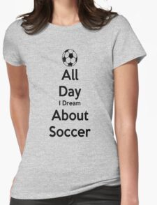 All Day I Dream About Soccer Womens Fitted T-Shirt