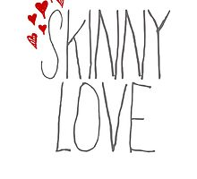 Skinny Love Posters, Prints, and Stationary by Emma Davis
