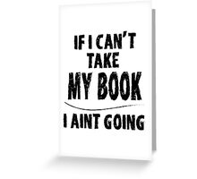 If I can't take my book I aint going Greeting Card