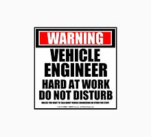 Warning Vehicle Engineer Hard At Work Do Not Disturb Unisex T-Shirt
