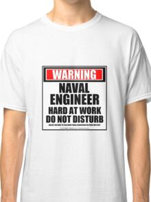 Warning Naval Engineer Hard At Work Do Not Disturb Classic T-Shirt