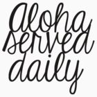 Aloha Served Daily by Chelsea Punzalan