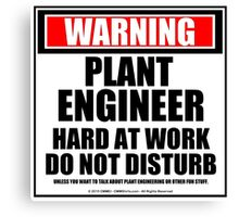 Warning Plant Engineer Hard At Work Do Not Disturb Canvas Print