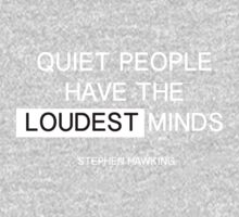 Quiet people have the loudest minds - stephen hawking Kids Clothes