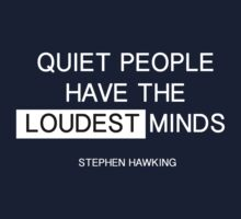 Quiet people have the loudest minds - stephen hawking Kids Tee
