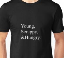Young scrappy & hungry!  Unisex T-Shirt