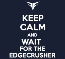 Keep Calm and Wait for the Edgecrusher by cisnenegro