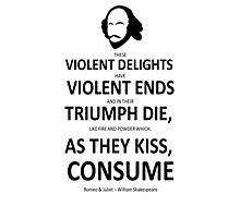 Shakespeare These Violent Delights have Violent Ends  Photographic Print