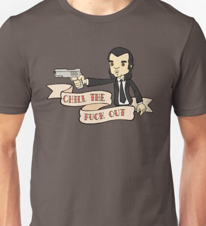 Pulp fiction - Chill The Fuck Out Unisex T-Shirt