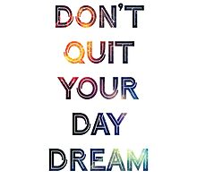 Don't Quit Your Daydream Photographic Print