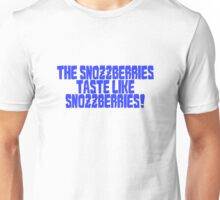 The snozzberries taste like snozzberries!  Unisex T-Shirt