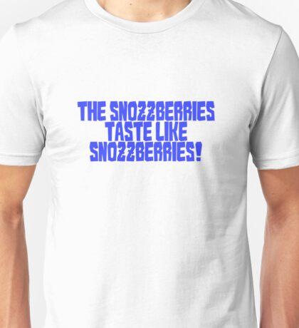 The snozzberries taste like snozzberries!  Unisex T-Shirt