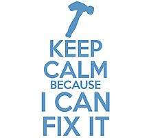 Keep Calm because I Can Fix It Photographic Print