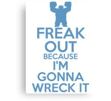 Freak Out because I'm Gonna Wreck It Canvas Print