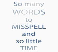 So Many Words. So Little Time to Misspell Them. Tee, card and poster. by Corri Gryting Gutzman