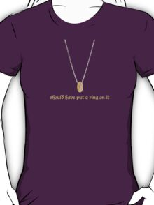 Put a Ring on it. T-Shirt