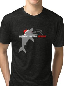 All I Want For Xmas Eats You Tri-blend T-Shirt
