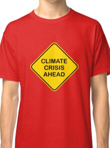 Climate Crisis Ahead Global Warming Warning Sign Classic T-Shirt