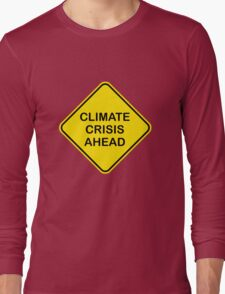 Climate Crisis Ahead Global Warming Warning Sign Long Sleeve T-Shirt