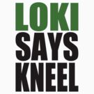 Loki Says Kneel by rexannakay