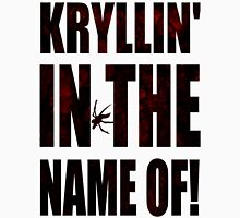 Kryllin' In The Name Of! Unisex T-Shirt