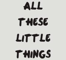 LITTLE THINGS by juliamakin