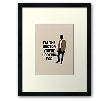I'm the Doctor you're looking for Framed Print