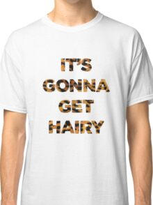 It's gonna get hairy Classic T-Shirt