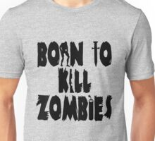 Born to Kill Zombies Unisex T-Shirt