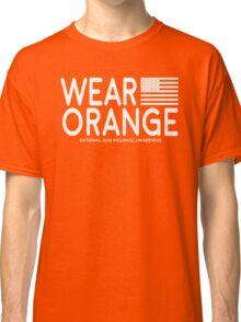 Wear Orange - National Gun Violence Awareness (NO PROFIT TAKEN!) Classic T-Shirt