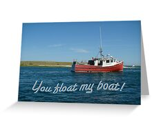 Love Greeting Card - You Float My Boat Greeting Card