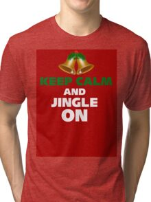 Keep Calm and jingle ON_ Christmas Tri-blend T-Shirt