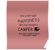YOU CAN'T BUY HAPPINESS BUT YOU CAN BUY A CAMPER Poster