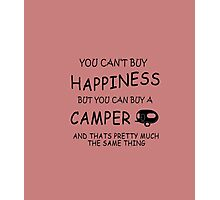 YOU CAN'T BUY HAPPINESS BUT YOU CAN BUY A CAMPER Photographic Print