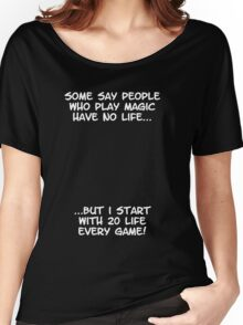 Some say people who play magic have no life Women's Relaxed Fit T-Shirt
