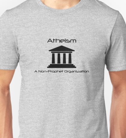 Atheism - A Non-prophet Organization Unisex T-Shirt