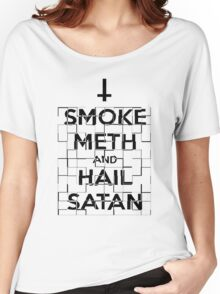 Smoke Meth and Hail Satan  Women's Relaxed Fit T-Shirt